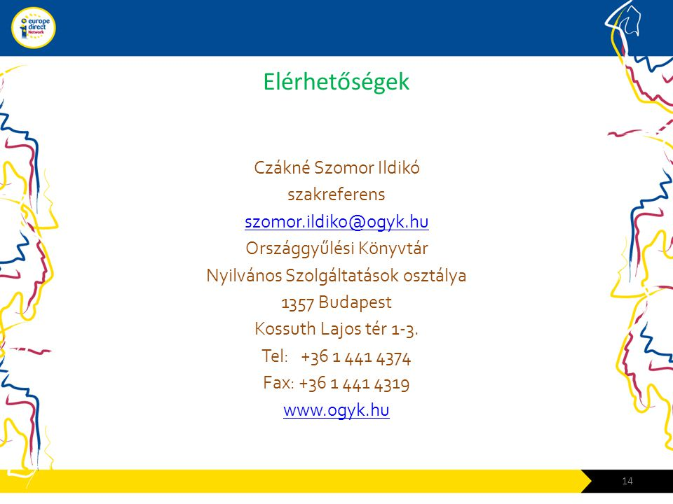Elérhetőségek Czákné Szomor Ildikó szakreferens szomor.ildiko@ogyk.hu Országgyűlési Könyvtár Nyilvános Szolgáltatások osztálya 1357 Budapest Kossuth Lajos tér 1-3.