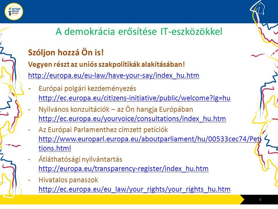 A demokrácia erősítése IT-eszközökkel Szóljon hozzá Ön is! Vegyen részt az uniós szakpolitikák alakításában! http://europa.eu/eu-law/have-your-say/ind