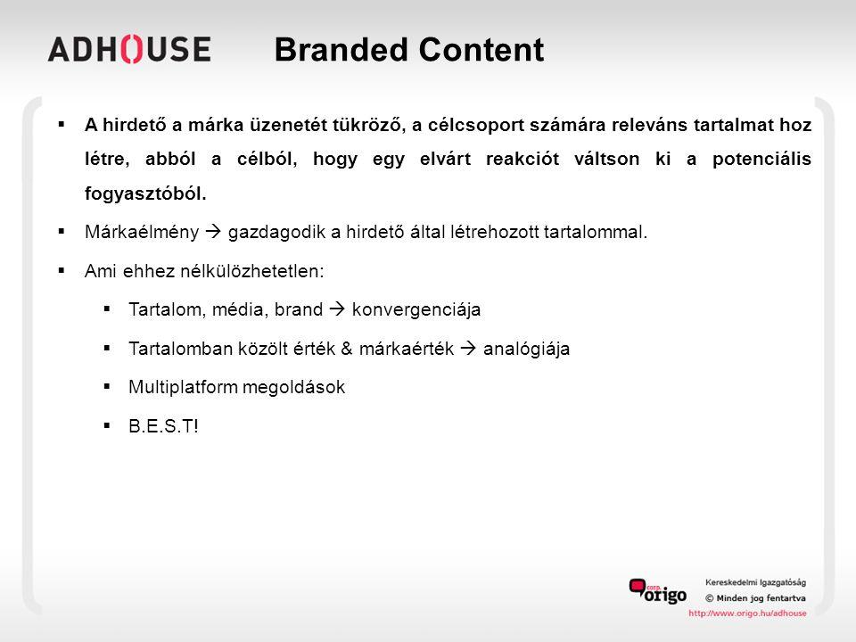 Branded Content  A hirdető a márka üzenetét tükröző, a célcsoport számára releváns tartalmat hoz létre, abból a célból, hogy egy elvárt reakciót váltson ki a potenciális fogyasztóból.