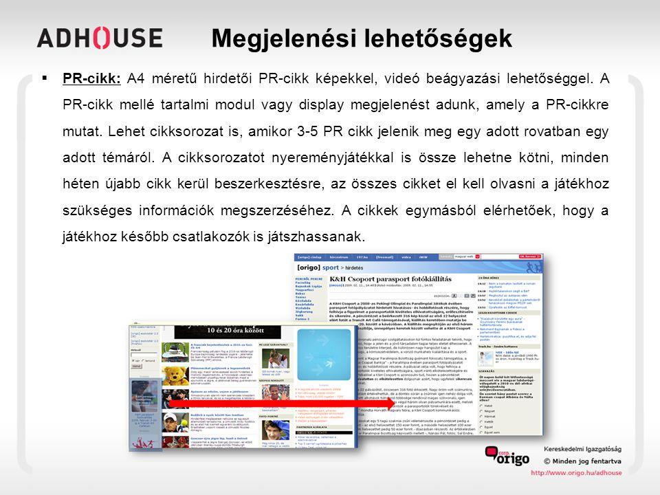 Megjelenési lehetőségek  PR-cikk: A4 méretű hirdetői PR-cikk képekkel, videó beágyazási lehetőséggel.