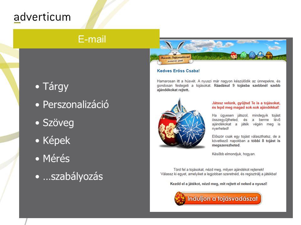 E-mail • Tárgy • Perszonalizáció • Szöveg • Képek • Mérés • …szabályozás