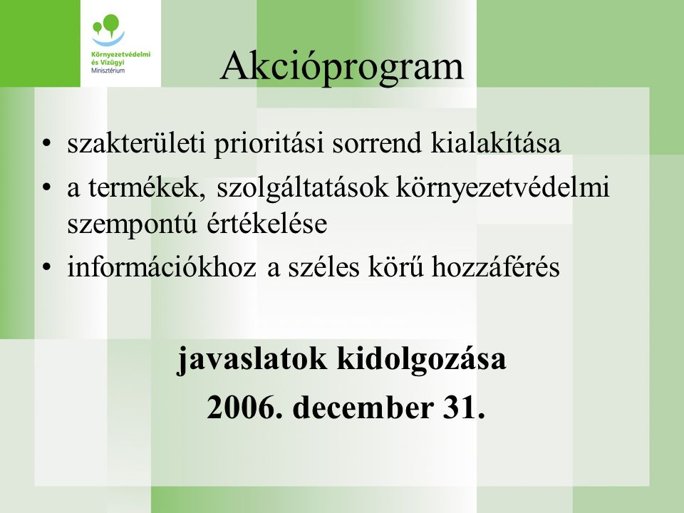 Akcióprogram •szakterületi prioritási sorrend kialakítása •a termékek, szolgáltatások környezetvédelmi szempontú értékelése •információkhoz a széles körű hozzáférés javaslatok kidolgozása 2006.