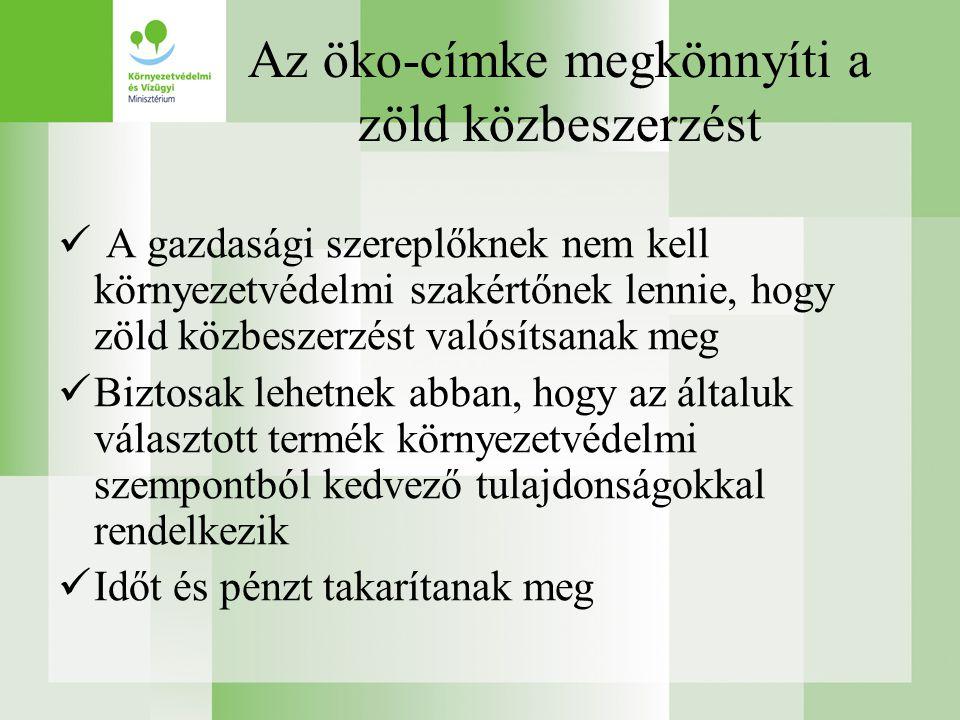 Az öko-címke megkönnyíti a zöld közbeszerzést  A gazdasági szereplőknek nem kell környezetvédelmi szakértőnek lennie, hogy zöld közbeszerzést valósítsanak meg  Biztosak lehetnek abban, hogy az általuk választott termék környezetvédelmi szempontból kedvező tulajdonságokkal rendelkezik  Időt és pénzt takarítanak meg
