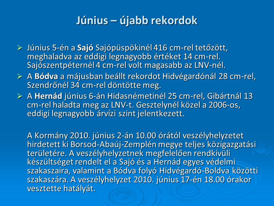Június – újabb rekordok  Június 5-én a Sajó Sajópüspökinél 416 cm-rel tetőzött, meghaladva az eddigi legnagyobb értéket 14 cm-rel. Sajószentpéternél
