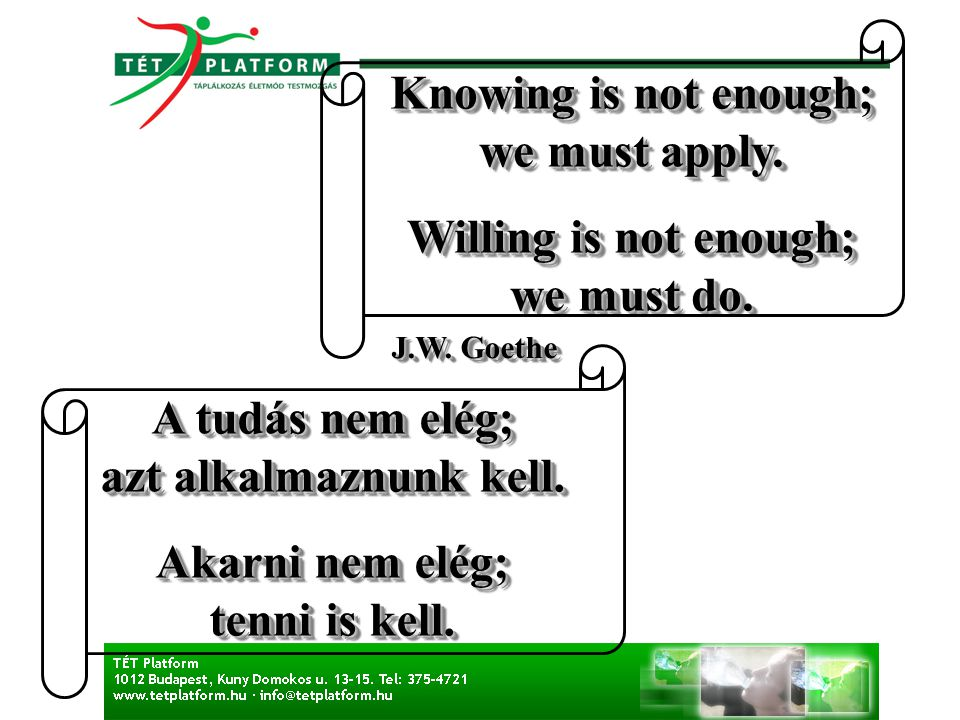 Knowing is not enough; we must apply. Willing is not enough; we must do. Knowing is not enough; we must apply. Willing is not enough; we must do. J.W.