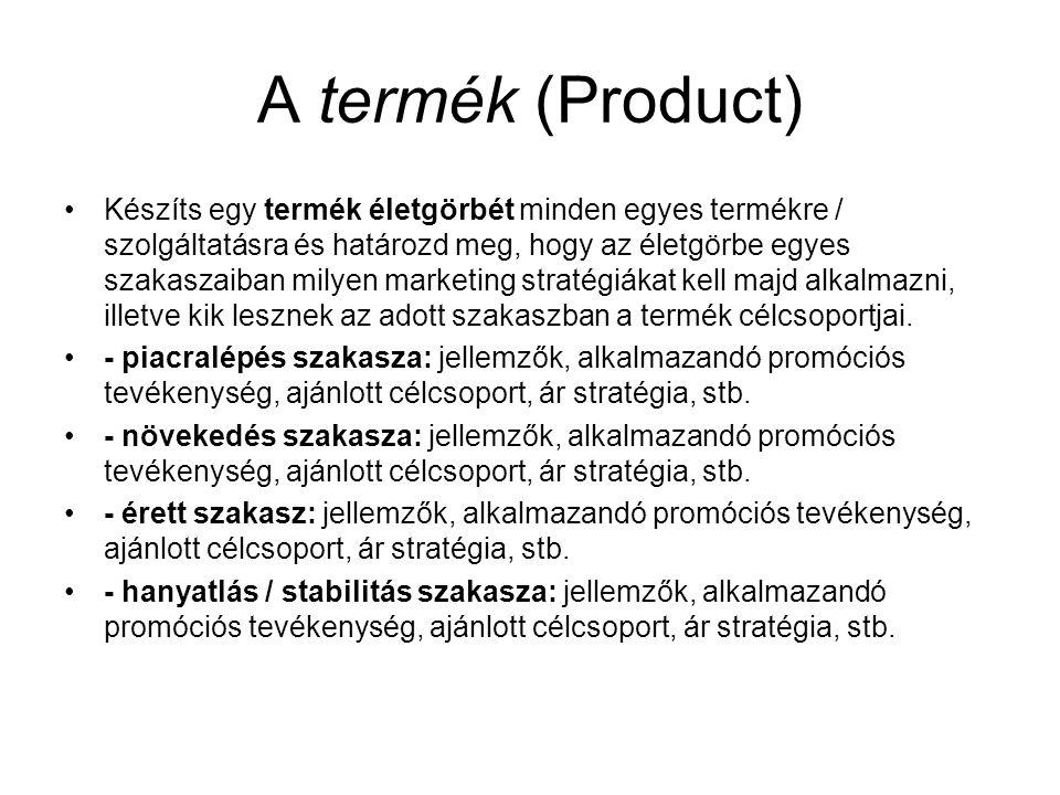 A termék (Product) •Készíts egy termék életgörbét minden egyes termékre / szolgáltatásra és határozd meg, hogy az életgörbe egyes szakaszaiban milyen