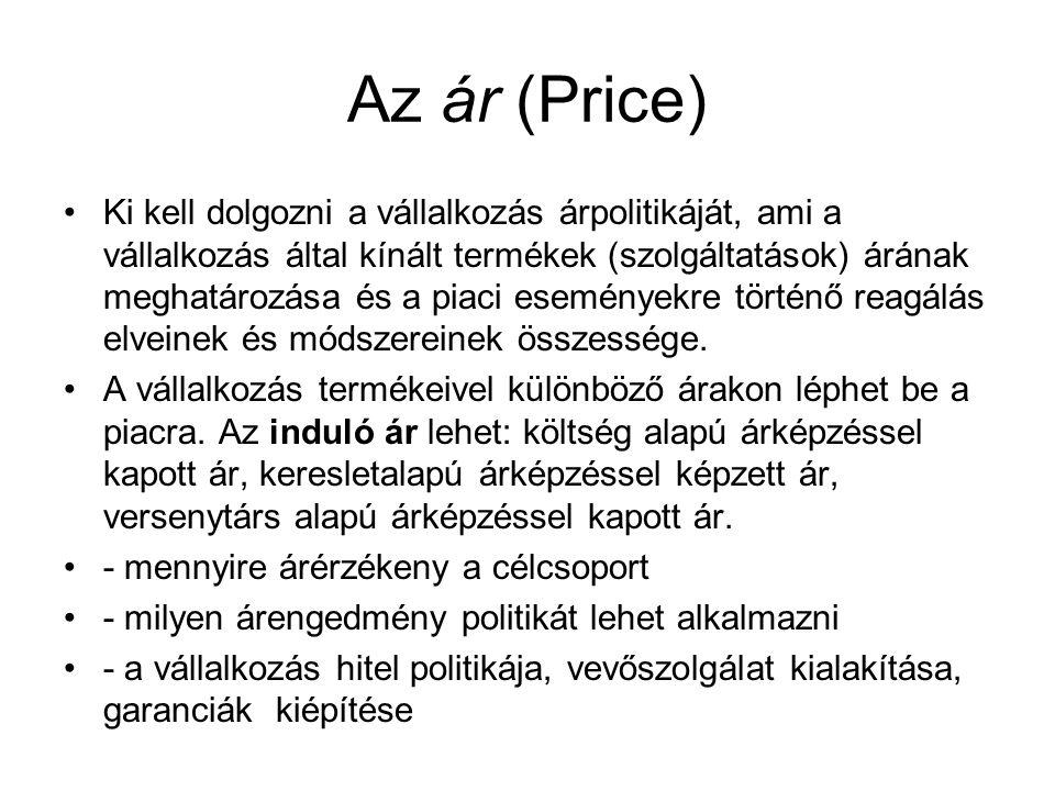 Az ár (Price) •Ki kell dolgozni a vállalkozás árpolitikáját, ami a vállalkozás által kínált termékek (szolgáltatások) árának meghatározása és a piaci