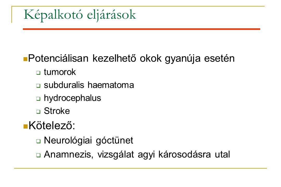 Képalkotó eljárások  Potenciálisan kezelhető okok gyanúja esetén  tumorok  subduralis haematoma  hydrocephalus  Stroke  Kötelező:  Neurológiai