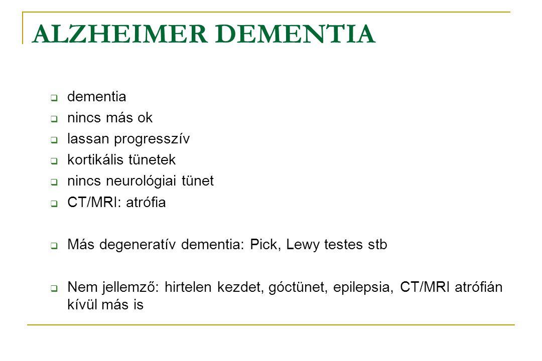 ALZHEIMER DEMENTIA  dementia  nincs más ok  lassan progresszív  kortikális tünetek  nincs neurológiai tünet  CT/MRI: atrófia  Más degeneratív d