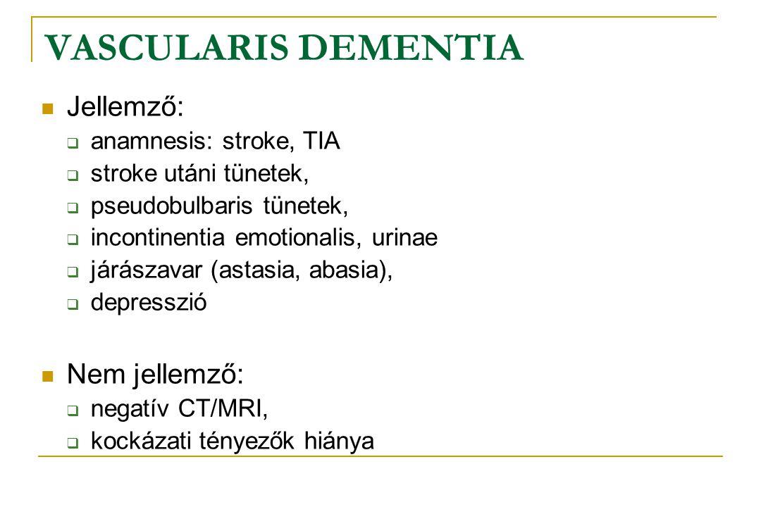 VASCULARIS DEMENTIA  Jellemző:  anamnesis: stroke, TIA  stroke utáni tünetek,  pseudobulbaris tünetek,  incontinentia emotionalis, urinae  járás