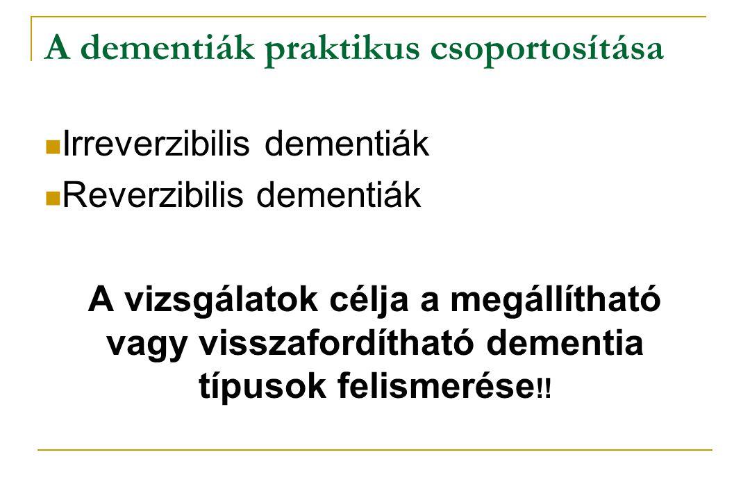 A dementiák praktikus csoportosítása  Irreverzibilis dementiák  Reverzibilis dementiák A vizsgálatok célja a megállítható vagy visszafordítható deme