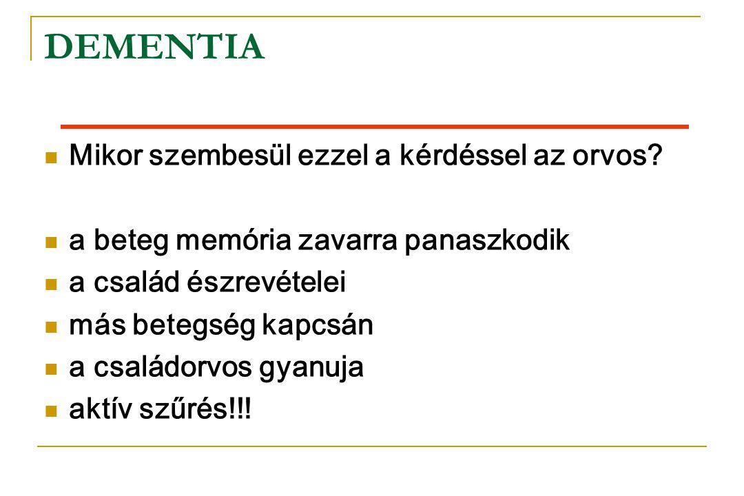 VASCULARIS DEMENTIA  Dementia  Cerebrovascularis betegség (kockázati tényezők, stroke, CT/MRI)  Ok-okozati összefüggés