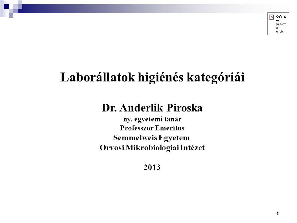 1 Laborállatok higiénés kategóriái Dr. Anderlik Piroska ny. egyetemi tanár Professzor Emerítus Semmelweis Egyetem Orvosi Mikrobiológiai Intézet 2013
