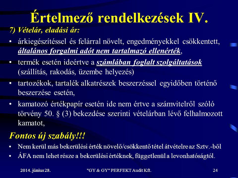 2014. június 28. Értelmező rendelkezések IV. 7) Vételár, eladási ár: •árkiegészítéssel és felárral növelt, engedményekkel csökkentett, általános forga