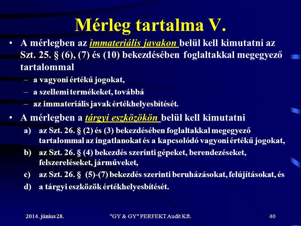 2014. június 28. Mérleg tartalma V. •A mérlegben az immateriális javakon belül kell kimutatni az Szt. 25. § (6), (7) és (10) bekezdésében foglaltakkal