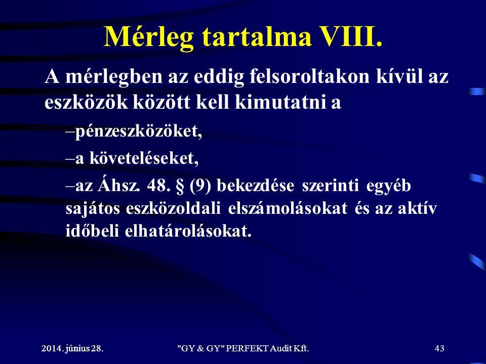 2014. június 28. Mérleg tartalma VIII. A mérlegben az eddig felsoroltakon kívül az eszközök között kell kimutatni a –pénzeszközöket, –a követeléseket,