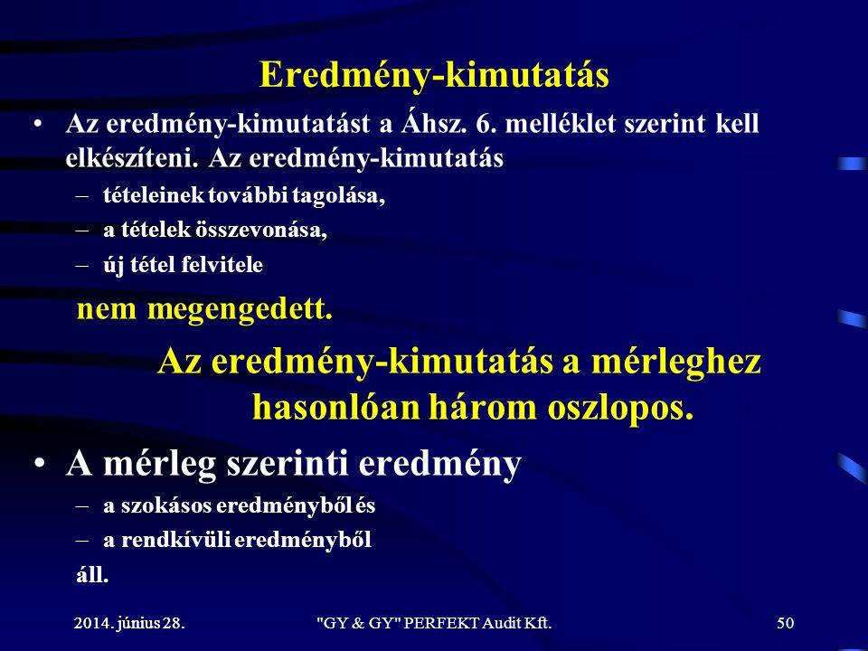 2014. június 28. Eredmény-kimutatás •Az eredmény-kimutatást a Áhsz. 6. melléklet szerint kell elkészíteni. Az eredmény-kimutatás –tételeinek további t