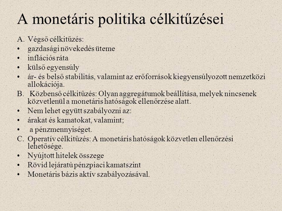 A monetáris politika célkitűzései A.Végső célkitűzés: •gazdasági növekedés üteme •inflációs ráta •külső egyensúly •ár- és belső stabilitás, valamint a