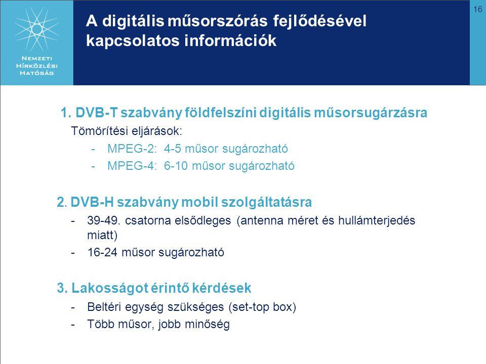 16 A digitális műsorszórás fejlődésével kapcsolatos információk 1. DVB-T szabvány földfelszíni digitális műsorsugárzásra Tömörítési eljárások: -MPEG-2