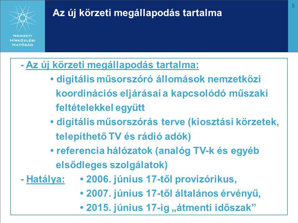 6 Magyar eredmények és lehetőségek Magyar eredmények: • elfogadott magyar kiosztási körzet: 130 db Ebből VHF sávban: 26 T-DAB és 7 DVB-T UHF sávban: 97 DVB-T • elfogadott TV adóállomások száma: 626 db Ebből VHF sávban: 91 (36 nagyteljesítményű) UHF sávban: 535 (251 nagyteljesítményű) Lehetőségek: • 3 T-DAB országos hálózat kiépítése a VHF sávban, • 8 DVB-T országos hálózat kiépítése (1 hálózat a VHF, 7 hálózat az UHF sávban)