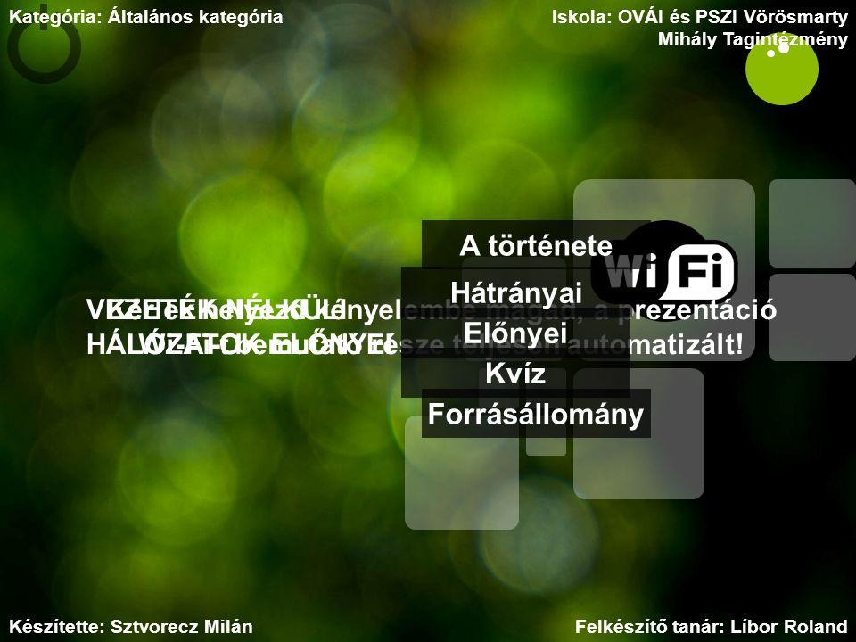 VEZETÉK NÉLKÜLI HÁLÓZATOK ELŐNYEI Kérlek helyezd kényelembe magad, a prezentáció Wi-Fi-t bemutató része teljesen automatizált! Készítette: Sztvorecz M