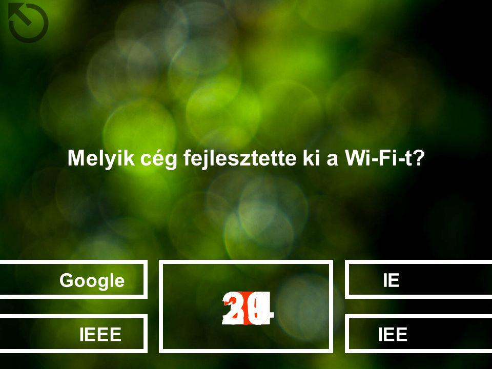 Melyik cég fejlesztette ki a Wi-Fi-t? IEIEEGoogleIEEE 282726252022232412131415161718192111106789123453029