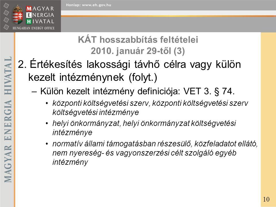 KÁT hosszabbítás feltételei 2010. január 29-től (3) 2. Értékesítés lakossági távhő célra vagy külön kezelt intézménynek (folyt.) –Külön kezelt intézmé