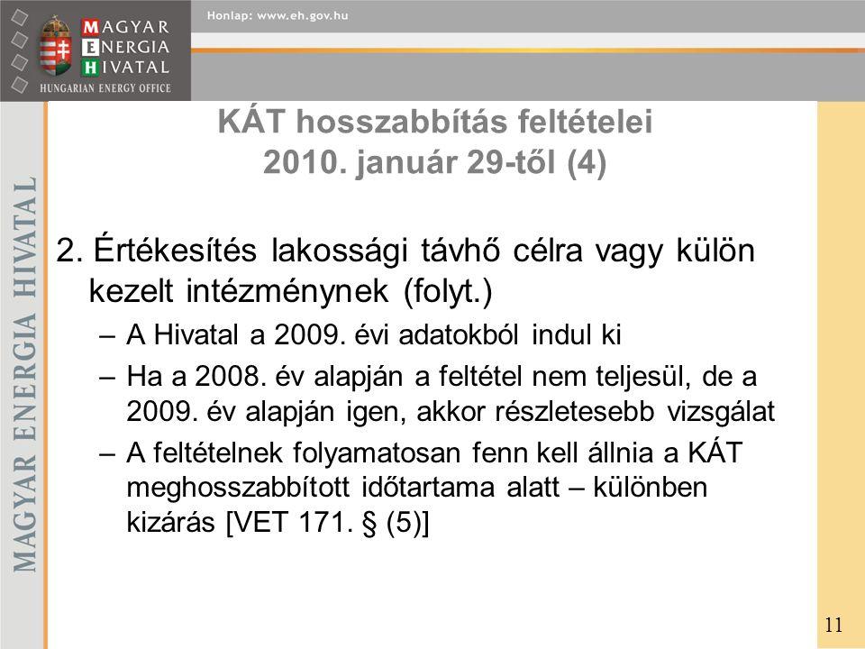 KÁT hosszabbítás feltételei 2010. január 29-től (4) 2. Értékesítés lakossági távhő célra vagy külön kezelt intézménynek (folyt.) –A Hivatal a 2009. év