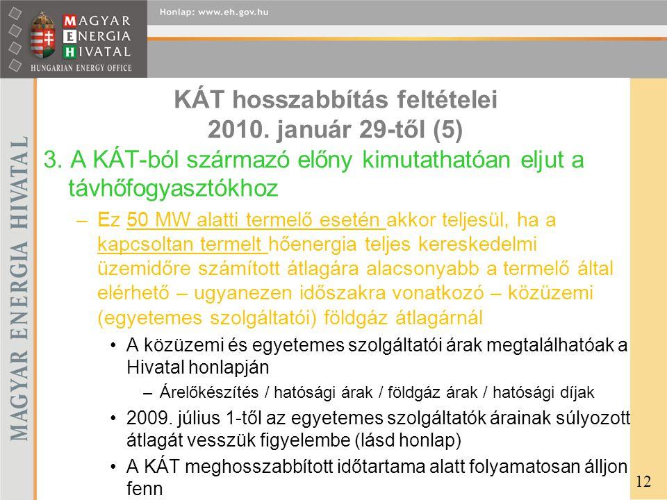 KÁT hosszabbítás feltételei 2010. január 29-től (5) 3. A KÁT-ból származó előny kimutathatóan eljut a távhőfogyasztókhoz –Ez 50 MW alatti termelő eset
