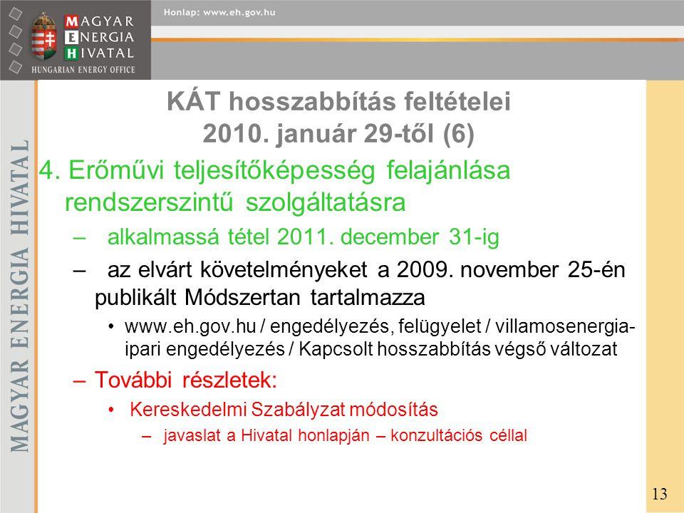 KÁT hosszabbítás feltételei 2010. január 29-től (6) 4. Erőművi teljesítőképesség felajánlása rendszerszintű szolgáltatásra –alkalmassá tétel 2011. dec