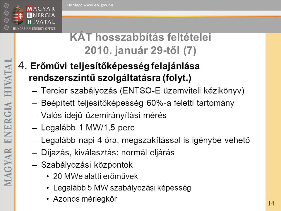 KÁT hosszabbítás feltételei 2010. január 29-től (7) 4. Erőművi teljesítőképesség felajánlása rendszerszintű szolgáltatásra (folyt.) –Tercier szabályoz