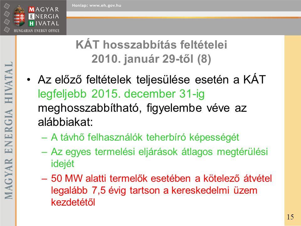 KÁT hosszabbítás feltételei 2010. január 29-től (8) •Az előző feltételek teljesülése esetén a KÁT legfeljebb 2015. december 31-ig meghosszabbítható, f