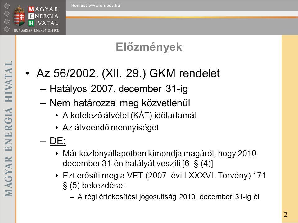 Előzmények •Az 56/2002. (XII. 29.) GKM rendelet –Hatályos 2007. december 31-ig –Nem határozza meg közvetlenül •A kötelező átvétel (KÁT) időtartamát •A