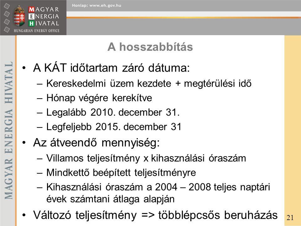 A hosszabbítás •A KÁT időtartam záró dátuma: –Kereskedelmi üzem kezdete + megtérülési idő –Hónap végére kerekítve –Legalább 2010. december 31. –Legfel