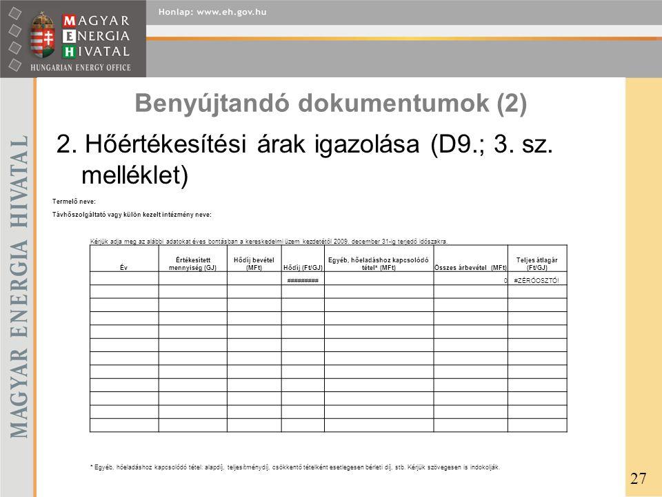 Benyújtandó dokumentumok (2) 2. Hőértékesítési árak igazolása (D9.; 3. sz. melléklet) Termelő neve: Távhőszolgáltató vagy külön kezelt intézmény neve: