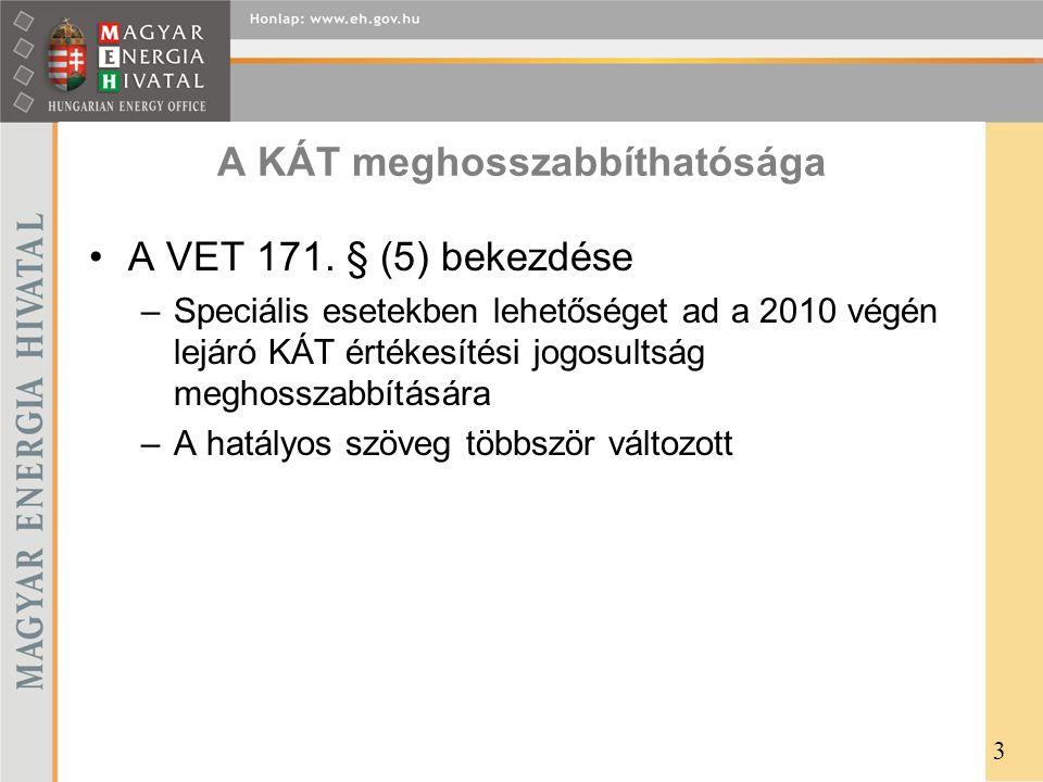 A KÁT meghosszabbíthatósága •A VET 171. § (5) bekezdése –Speciális esetekben lehetőséget ad a 2010 végén lejáró KÁT értékesítési jogosultság meghossza
