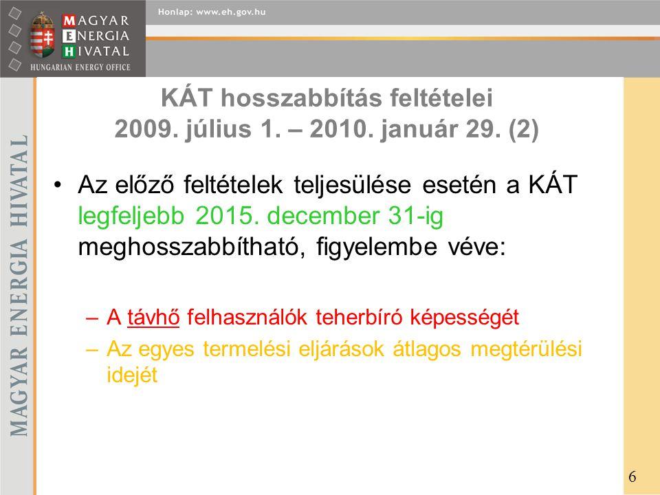 KÁT hosszabbítás feltételei 2009. július 1. – 2010. január 29. (2) •Az előző feltételek teljesülése esetén a KÁT legfeljebb 2015. december 31-ig megho