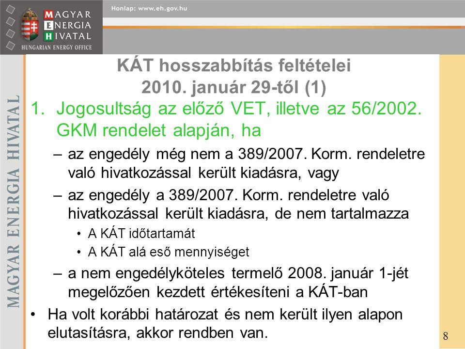 KÁT hosszabbítás feltételei 2010. január 29-től (1) 1.Jogosultság az előző VET, illetve az 56/2002. GKM rendelet alapján, ha –az engedély még nem a 38
