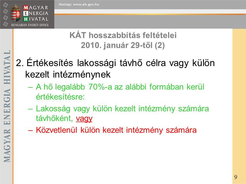 KÁT hosszabbítás feltételei 2010. január 29-től (2) 2. Értékesítés lakossági távhő célra vagy külön kezelt intézménynek –A hő legalább 70%-a az alábbi