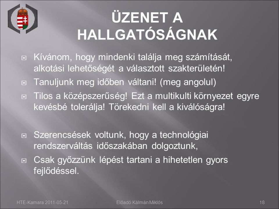 HTE-Kamara 2011-05-21Előadó:Kálmán Miklós18 ÜZENET A HALLGATÓSÁGNAK  Kívánom, hogy mindenki találja meg számítását, alkotási lehetőségét a választott