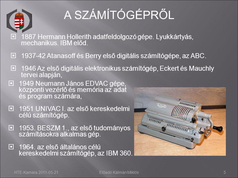 HTE-Kamara 2011-05-21Előadó:Kálmán Miklós5  1949 Neumann János EDVAC gépe, központi vezérlő és memória az adat és program számára,  1951 UNIVAC I. a