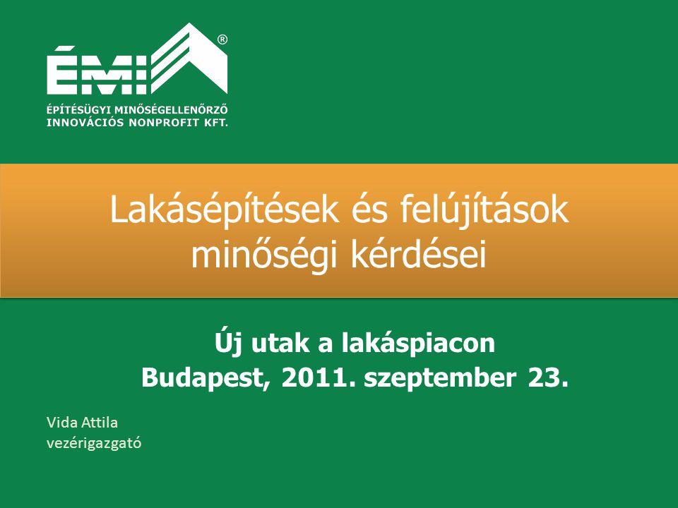 Lakásépítések és felújítások minőségi kérdései Új utak a lakáspiacon Budapest, 2011.