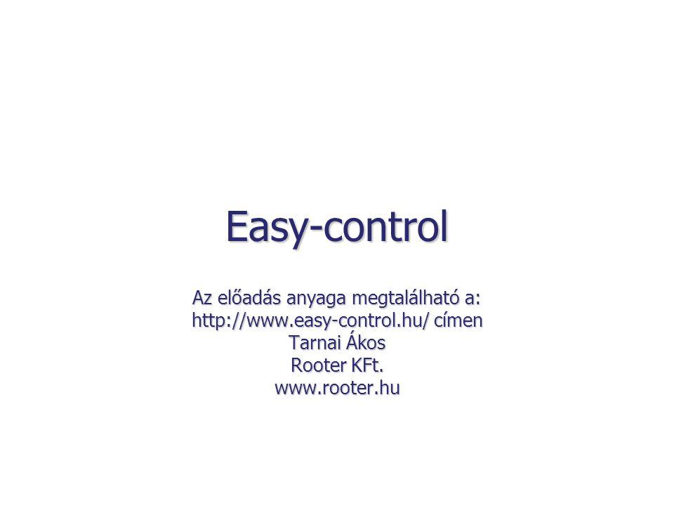 Easy-control Az előadás anyaga megtalálható a: http://www.easy-control.hu/ címen Tarnai Ákos Rooter KFt.