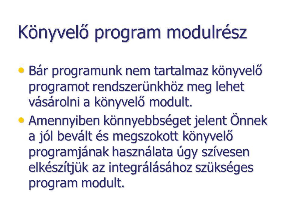 Könyvelő program modulrész • Bár programunk nem tartalmaz könyvelő programot rendszerünkhöz meg lehet vásárolni a könyvelő modult.