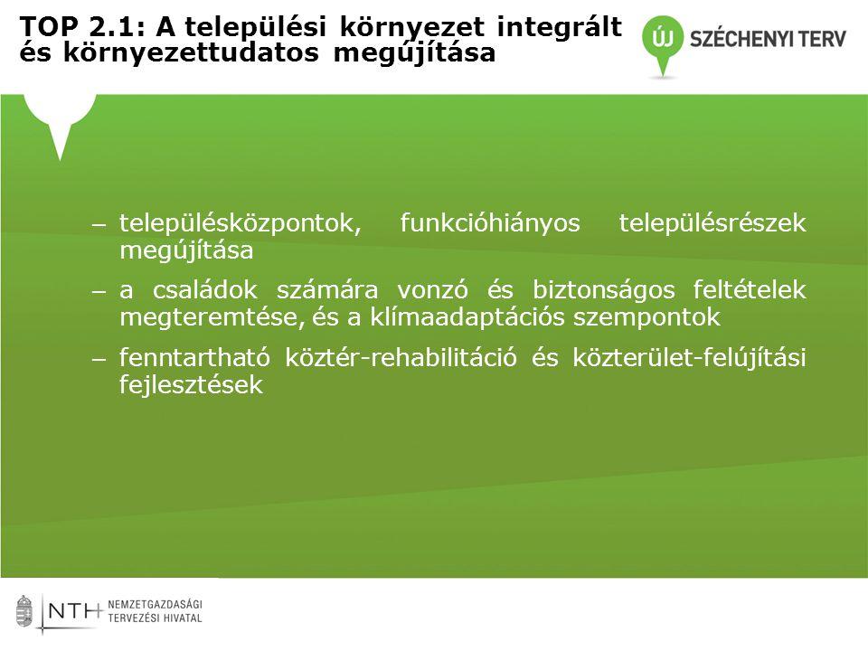 TOP 2.1: A települési környezet integrált és környezettudatos megújítása – településközpontok, funkcióhiányos településrészek megújítása – a családok számára vonzó és biztonságos feltételek megteremtése, és a klímaadaptációs szempontok – fenntartható köztér-rehabilitáció és közterület-felújítási fejlesztések