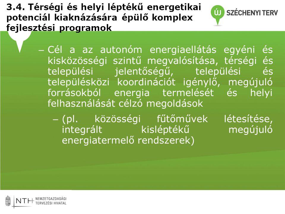 3.4. Térségi és helyi léptékű energetikai potenciál kiaknázására épülő komplex fejlesztési programok – Cél a az autonóm energiaellátás egyéni és kiskö