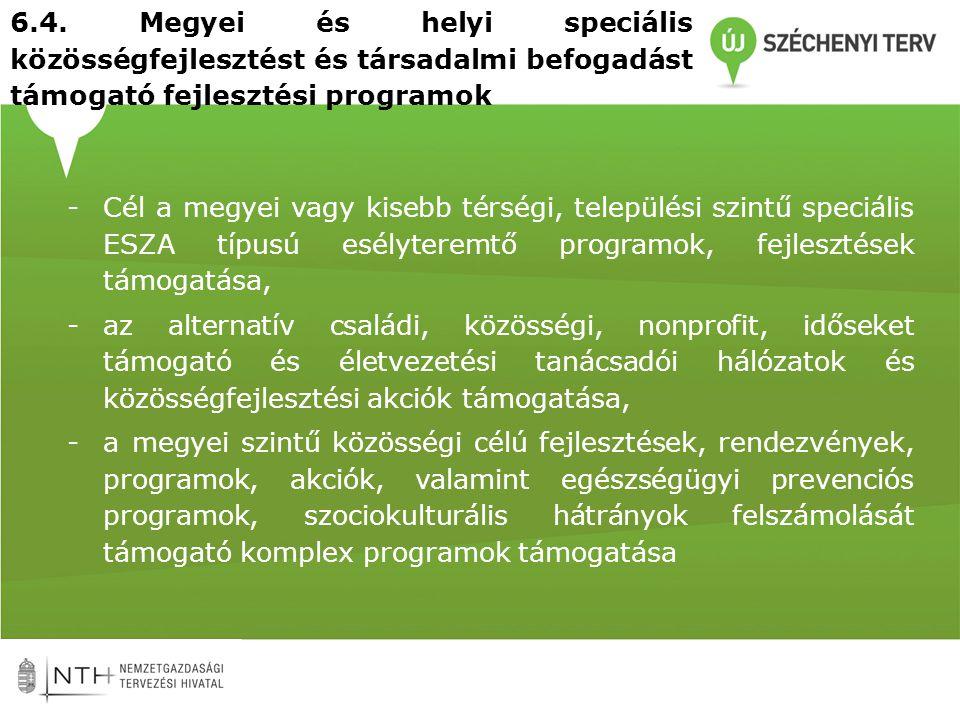 6.4. Megyei és helyi speciális közösségfejlesztést és társadalmi befogadást támogató fejlesztési programok -Cél a megyei vagy kisebb térségi, települé