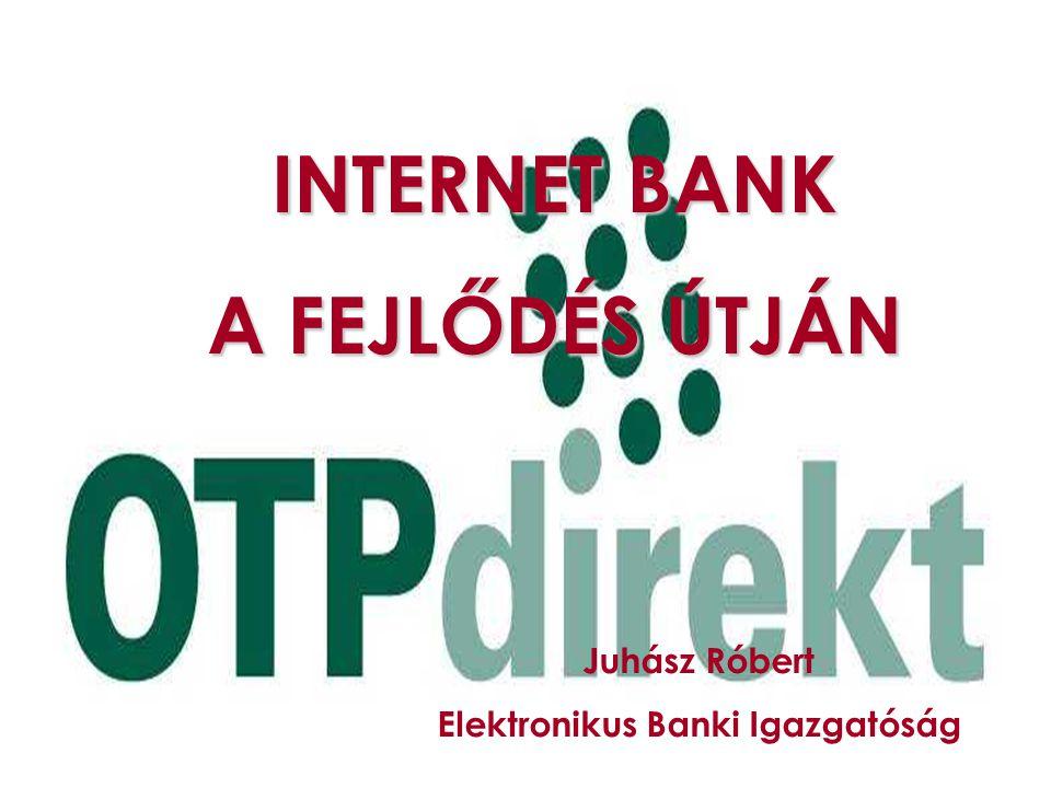 INTERNET BANK A FEJLŐDÉS ÚTJÁN Juhász Róbert Elektronikus Banki Igazgatóság