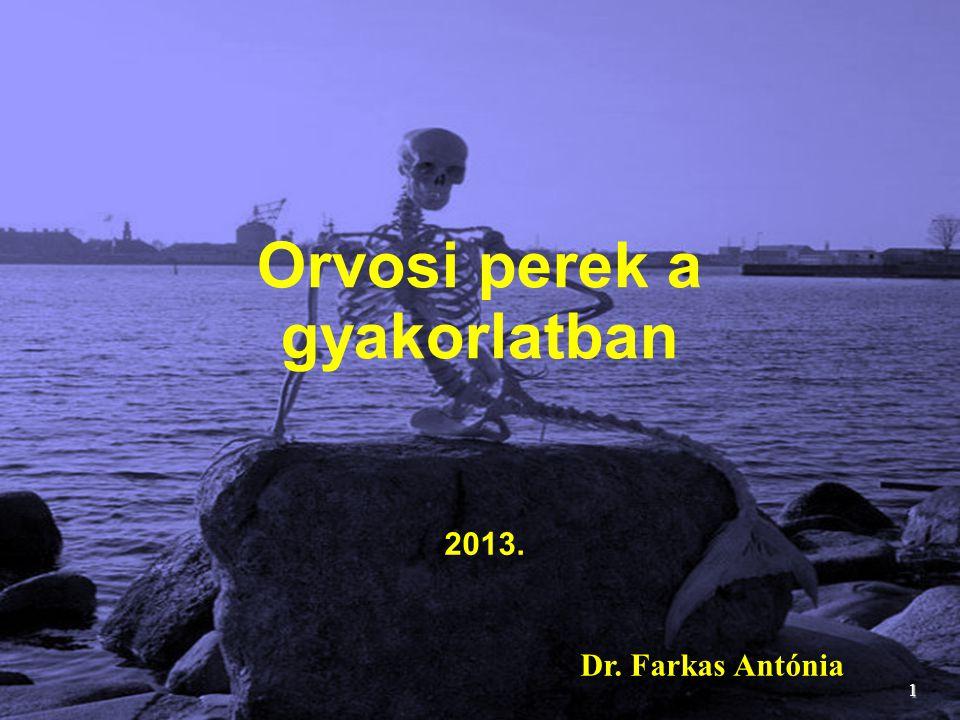 Orvosi perek a gyakorlatban 1 Dr. Farkas Antónia 2013.