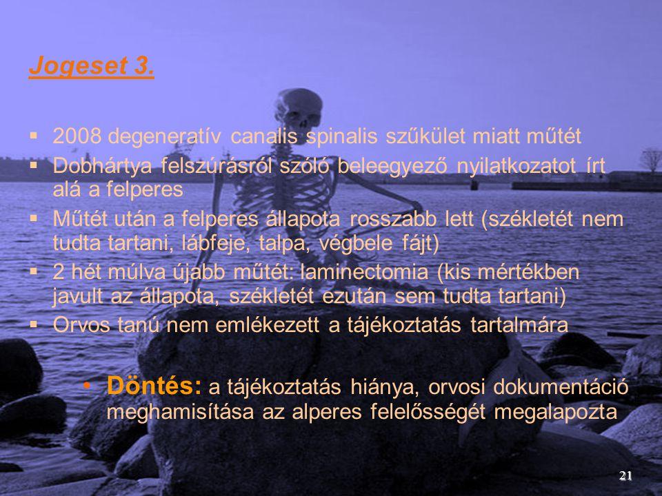 Jogeset 3.  2008 degeneratív canalis spinalis szűkület miatt műtét  Dobhártya felszúrásról szóló beleegyező nyilatkozatot írt alá a felperes  Műtét